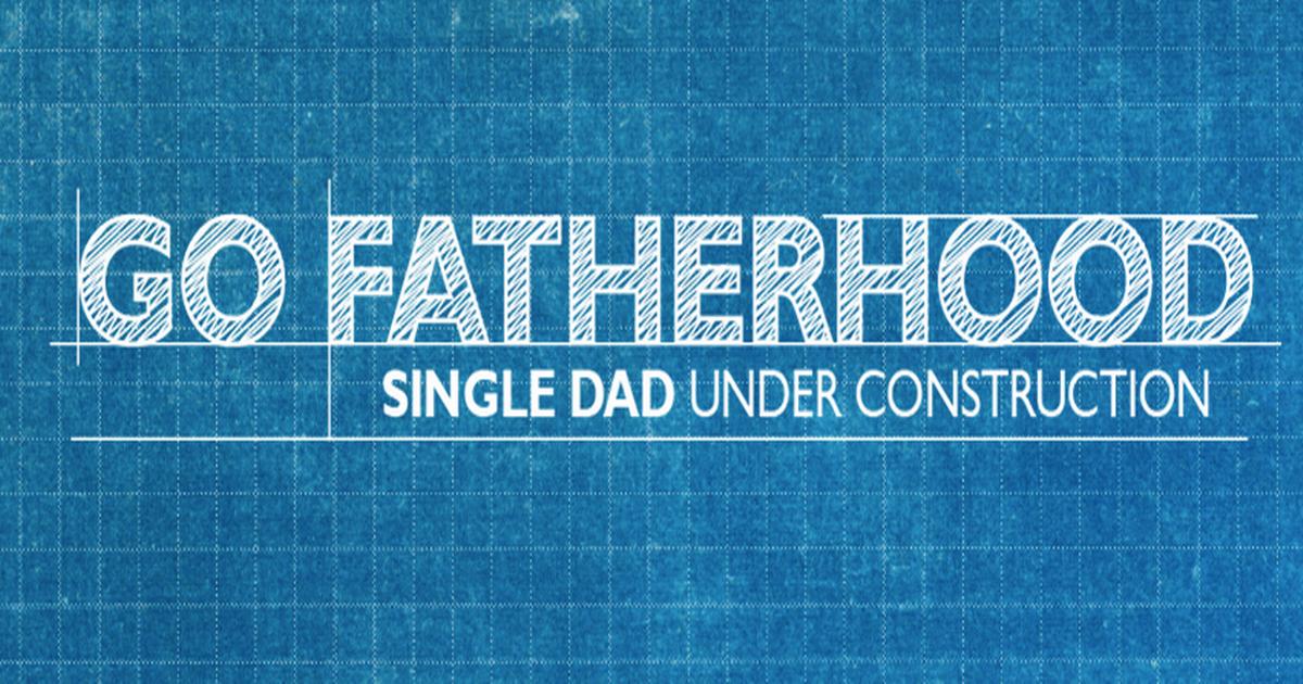 GoFatherhood® - Single Dad Under Construction